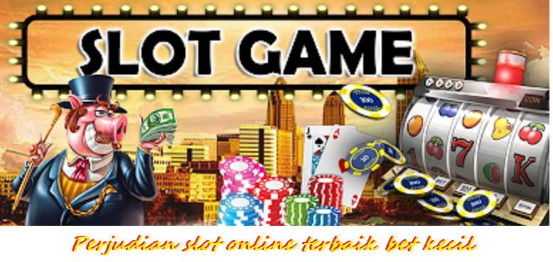 Perjudian slot online terbaik bet kecil