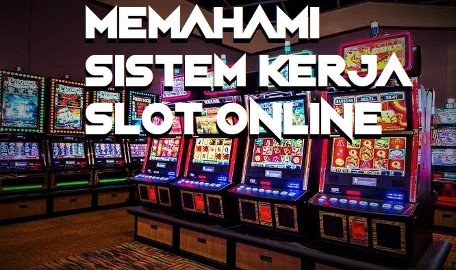 Memahami Sistem Kerja Slot Online